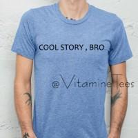 Tumblr Tshirt Cool Story bro