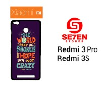 Casing HP Xiaomi Redmi 3 Pro 3S Hope Is Not Crazy Broken World Custom