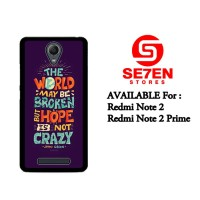 Casing HP Xiaomi Redmi Note 2 Hope Is Not Crazy Broken World Custom Ha