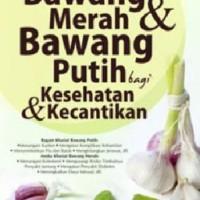 Harga Manfaat Bawang Merah dan Bawang Putih Bagi Kesehatan dan Kecantikan | WIKIPRICE INDONESIA
