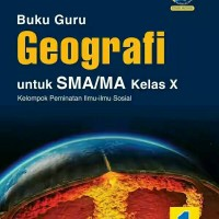 BUKU GURU GEOGRAFI Untuk SMA/MA KELAS X PEMINATAN KUR. 2013 REVISI