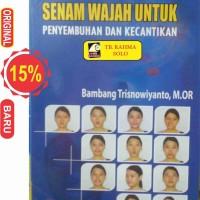 Senam Wajah Untuk Penyembuhan Dan Kecantikan. Bambang Trisnowiyanto