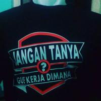 Jual Limited Edition Kaos / T-Shirt Jangan Tanya Gue Kerja Dimana fast Resp Murah