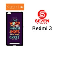 Casing HP Xiaomi Redmi 3 Hope Is Not Crazy Broken World Custom Hardcas