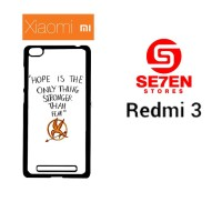 Casing HP Xiaomi Redmi 3 Hope is The Only Thing Custom Hardcase Cover