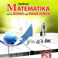 Aplikasi Matematika Untuk Bisnis Dan Manajemen - Haryadi Sarjono Lim S