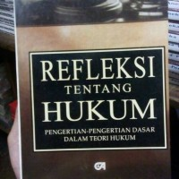 Refleksi Tentang Hukum (pengertian-pengertian Dasar Dalam Teori Hukum)