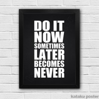 Poster Motivasi - Do It Now. Sometimes Later Becomes Never