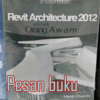 Buku 7 Jam Belajar Interaktif Revit Architecture 2012 untuk Orang Awa