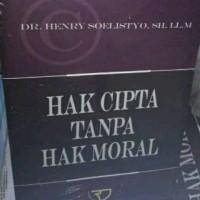 Buku Hak Cipta Tanpa Hak Moral Karya Dr. Henry Soelistyo, S.H., LL.M