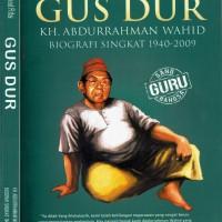 GUS DUR KH ABDURRAHMAN WAHID BIOGRAFI SINGKAT 1940-2009