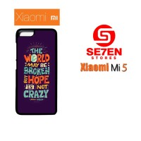 Casing HP Xiaomi Mi5 Hope Is Not Crazy Broken World Custom Hardcase Co