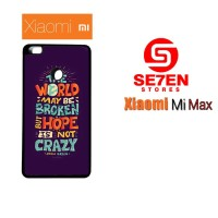 Casing HP Xiaomi Mi Max Hope Is Not Crazy Broken World Custom Hardcase