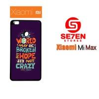 Casing HP Xiaomi Mi Max Hope Is Not Crazy Broken World Custom Hardcase