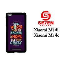 Casing HP Xiaomi Mi4i, Mi4c Hope Is Not Crazy Broken World Custom Hard