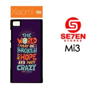 Casing HP Xiaomi Mi3 Hope Is Not Crazy Broken World Custom Hardcase Co