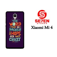 Casing HP Xiaomi Mi4 Hope Is Not Crazy Broken World Custom Hardcase Co