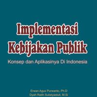 Implementasi Kebijakan Publik Konsep dan Aplikasinya di Indonesia