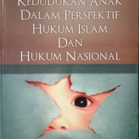 KEDUDUKAN ANAK DALAM PERSPEKTIF HUKUM ISLAM DAN HUKUM NASIONAL