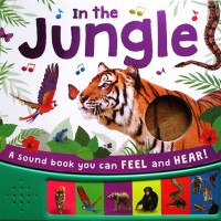 In the Jungle Sound Board Book with 6 animal sounds and a touch-and-fe