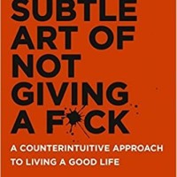 The Subtle Art of Not Giving A F*ck: A Counterintuitive Approach