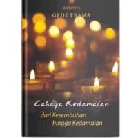 Cahaya Kedamaian - Gede Prama - Dari Kesembuhan hingga Kedamaian