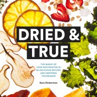 Dried & True: The Magic of Your Dehydrator in 80 Delicious... [eBook]