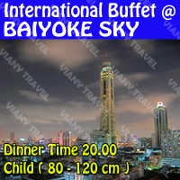 Baiyoke Sky International Buffet Dinner Time 20.00 - Child 80-120 cm