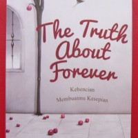 THE TRUTH ABOUT FOREVER; KEBENCIAN MEMBUATMU KESEPIAN -Orizuka