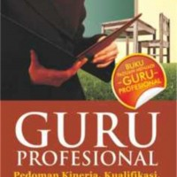 GURU PROFESIONAL: Pedoman Kerja, Kualifikasi, & Kompetensi Guru