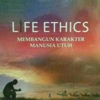 Life Ethics Membangun Karakter Manusia Utuh