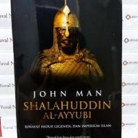 Shalahuddin al-Ayyubi: Riwayat Hidup, Legenda, dan Imperium Islam