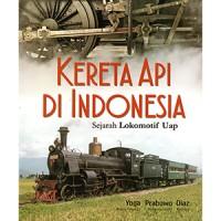 KERETA API DI INDONESIA (SEJARAH LOKOMOTIF UAP)