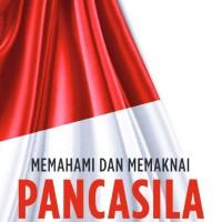 buku Memahami dan Memaknai Pancasila Sebagai Ideologi dan Dasar Negara