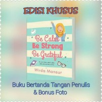 Be Calm, Be Strong, Be Grateful - [Edisi TTD Wirda Mansur]