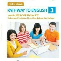 PATHAWAY TO ENGLISH KELAS XII (K2013) Peminatan Ilmu-Ilmu Bahasa