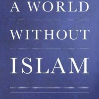A WORLD WITHOUT ISLAM by Graham E Fuller [English]