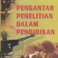 PENGANTAR PENELITIAN DALAM PENDIDIKAN /ARIEF FURCHAN / PUSTAKA PELAJ