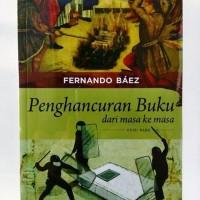 PENGHANCURAN BUKU, DARI MASA KE MASA   -Fernando Báez-