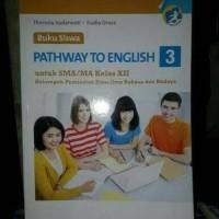 Buku Siswa Pathway To English 3 SMA/MA XII Peminatan Bahasa Kur 2013