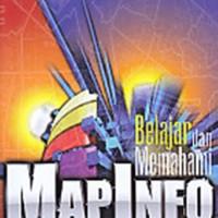 Jual SISTEM INFORMASI GEOGRAFIS BELAJAR DAN MEMAHAMI MAPINFO - EDDY PRAHAS Murah