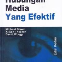 HUBUNGAN MEDIA YANG EFEKTIF - EDISI KEDUA - MICHAEL BLAND - ALISON TH