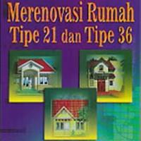 MERENOVASI RUMAH TIPE 21 DAN TIPE 36 - JOHN F.B. SARAGIH - BUKU TEKNI