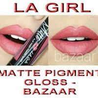 Jual LA GIRL - MATTE PIGMENT GLOSS - BAZAAR Murah