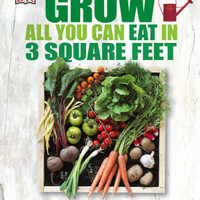 Grow All You Can Eat in Three Square Feet (DK Publishing) [eBook]