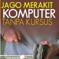 Jago Merakit Komputer Tanpa Kursus