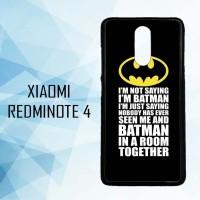 Casing HP Xiaomi Redminote 4 Im Not Saying Im Batman X5666