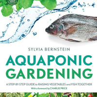 Aquaponic Gardening: Guide to Raising Vegetables and Fish