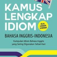 Kamus Lengkap Idiom Bahasa Inggris - Indonesia