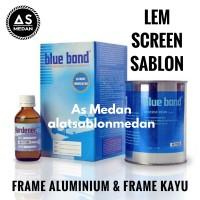 Harga blue bond lem screen sablon frame aluminium frame | Pembandingharga.com
